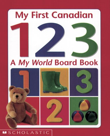 9780779114245: My First Canadian 123: A My World Board Book