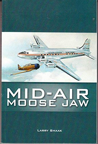 Mid-Air Moose Jaw: Unraveling the Myths and: Shaak, Larry