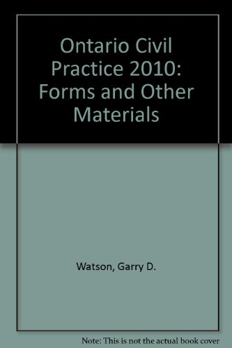Ontario Civil Practice 2010: Forms and Other Materials: Watson, Garry D., McGowan, Michael