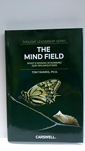 The Mind Field: What's Missing in Running Our Organizations (Though Leadership Series): Tom, ...