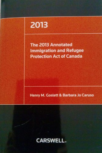 2013 Annot Immigration & Refugee Protection Act of Canada: Henry Goslett, Barbara Jo Caruso