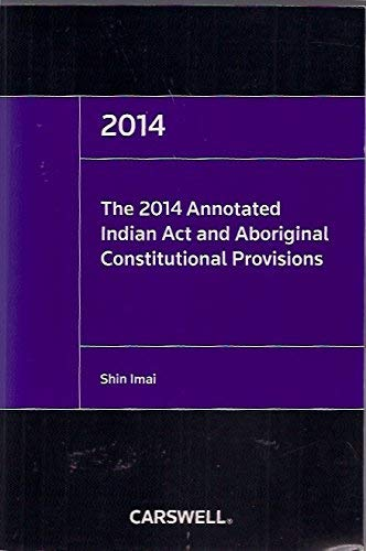 The 2014 Annotated Indian ACT and Aboriginal Constitutional Provisions: Shin Imai