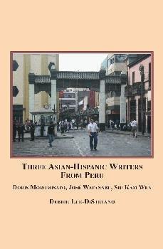 9780779901265: Three Asian-Hispanic Writers from Peru: Doris Moromisato, José Watanabe, Siu Kam Wen