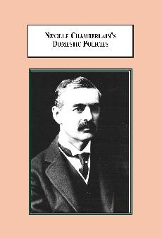 9780779902989: Neville Chamberlain's Domestic Policies: Social Reform, Tariffs and Financial Orthodoxy