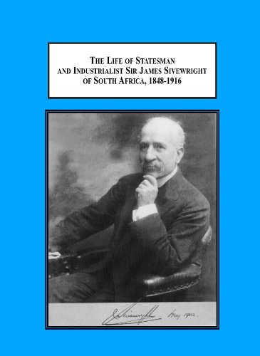 9780779903269: The Life of Statesman and Industrialist Sir James Sivewright of South Africa, 1848-1916: Builder of Railways, Telegraphs and Waterworks