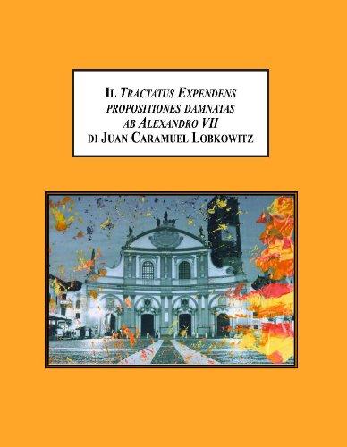 9780779903528: Il Tractatus expendens propositiones damnatas ab Alexandro Vii di Juan Caramuel Lobkowitz: Studio introduttivo ed edizione critica