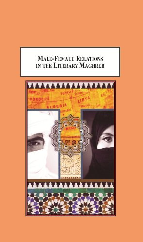 9780779904662: Male-Female Relations in the Literary Maghreb: Poetics and Politics of Violence and Liberation in Francophone North African Literature by Tahar Ben Jelloun