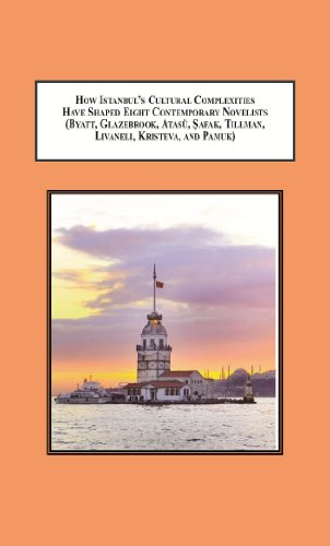 9780779904846: How Istanbul's Cultural Complexities Have Shaped Eight Contemporary Novelists (Byalt, Glazebrook, Atasü, ?afak, Tillman, Livaneli, Kristeva, and Pamuk): Tales of Istanbul in Contemporary Fiction