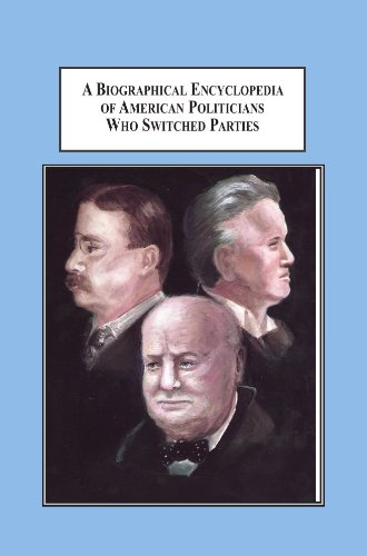 9780779904969: A Biographical Encyclopedia of American Politicians Who Switched Parties: A History of the Crises that Changed Loyalties
