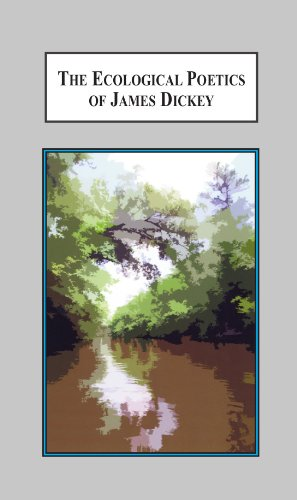 9780779907182: The Ecological Poetics of James Dickey: A Study in How Landscape Shapes the Being of Man
