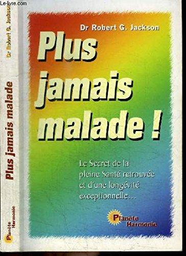 9780779934133: PLUS JAMAIS MALADE ! LE SECRET DE LA PLEINE SANTE RETROUVEE ET D'UNE LONGEVITE EXCEPTIONNELLE...