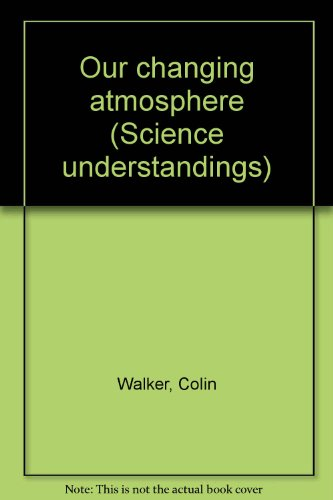 Our changing atmosphere (Science understandings) (9780780204485) by Colin Walker