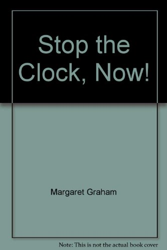 Stop the Clock, Now!: Margaret Graham