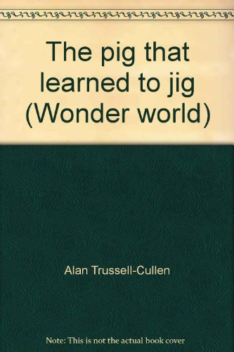 The pig that learned to jig (Wonder: Alan Trussell-Cullen