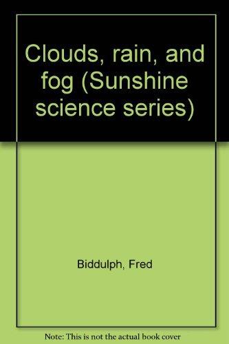 Clouds, rain, and fog (Sunshine science series): Biddulph, Fred