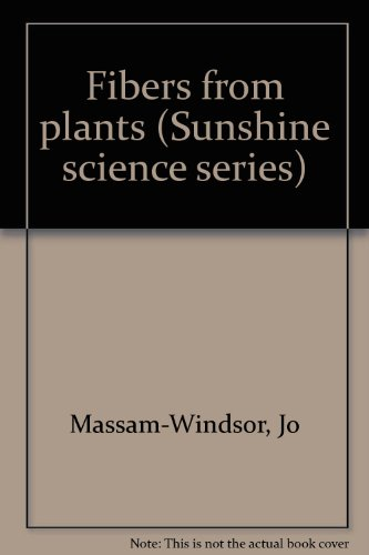Fibers from plants (Sunshine science series): Massam-Windsor, Jo