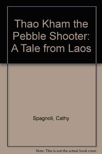 Thao Kham the Pebble Shooter: A Tale: Cathy Spagnoli