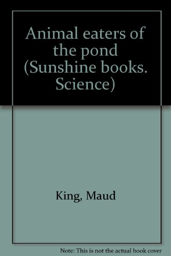 Animal eaters of the pond (Sunshine books. Science): King, Maud