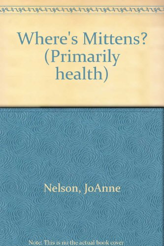 Where's Mittens? (Primarily health) (0780232399) by Nelson, JoAnne