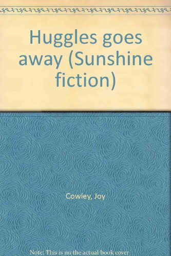 Huggles goes away (Sunshine fiction): Cowley, Joy