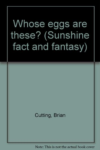 Whose eggs are these? (Sunshine fact and fantasy): Cutting, Brian