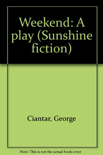 Weekend: A play (Sunshine fiction): Ciantar, George