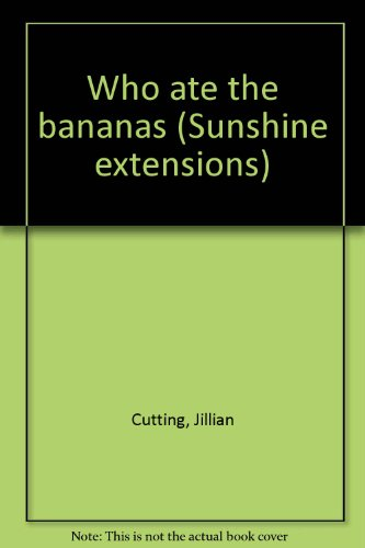 Who ate the bananas (Sunshine extensions): Cutting, Jillian