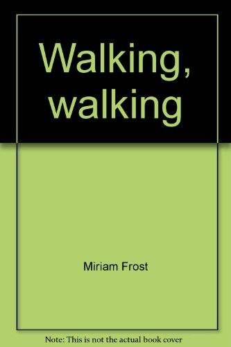 Walking, walking (TWiG books, nonfiction set D) (0780290763) by Miriam Frost