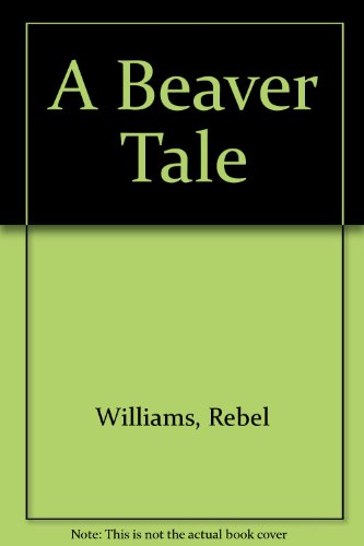 A Beaver Tale: Williams, Rebel