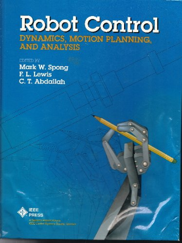 9780780304048: Robot Control: Dynamics, Motion Planning, and Analysis/Pc0299-8 (Ieee Press Selected Reprint Series)