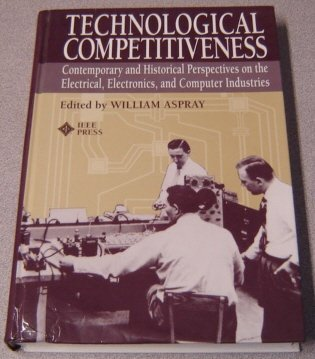 Technological Competitiveness: Contemporary and Historical Perspectives on the Electrical, ...