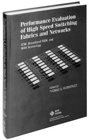 9780780304369: Performance Evaluation and High Speed Switching Fabrics and Networks: ATM, Broadband ISDN, and MAN Technology (A Selected Reprint Volume) (Ieee Press Selected Reprint Series)