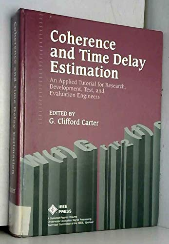 9780780310063: Coherence and Time Delay Estimation: An Applied Tutorial for Research, Development, Test, and Evaluation Engineers