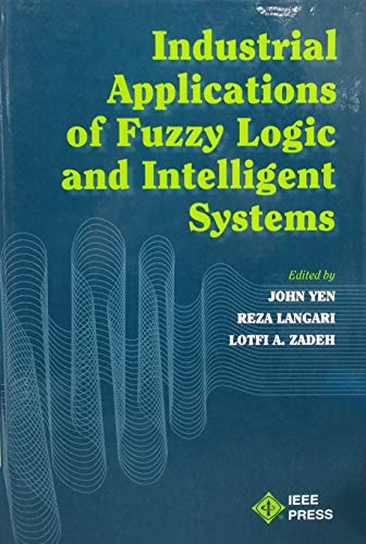Industrial Applications of Fuzzy Logic and Intelligent: Yen, John, Langari,