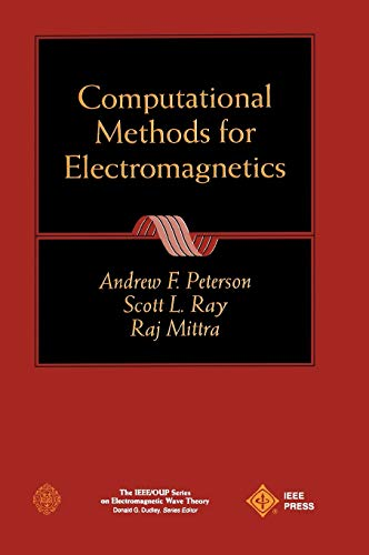Computational Methods for Electromagnetics: Andrew F. Peterson;
