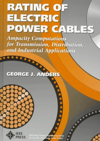 9780780311770: Rating of Electric Power Cables: Ampacity Computations for Transmission, Distribution and Industrial Applications (IEEE Press Power Engineering Series)