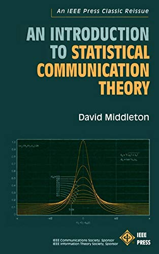 An Introduction to Statistical Communication Theory: An: Middleton, David