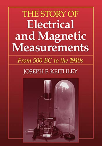 9780780311930: The Story of Electrical and Magnetic Measurements: From 500 Bc to the 1940s