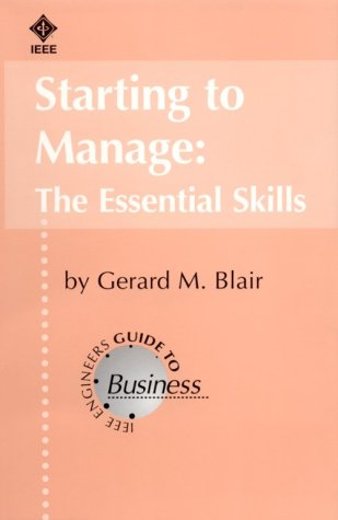 9780780322950: Starting to Manage : The Essential Skills (IEEE Engineers Guide to Business, Vol 8)