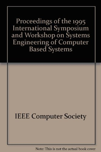 Proceedings of the 1995 International Symposium and Workshop on Systems Engineering of Computer ...