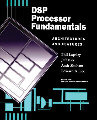 DSP Processor Fundamentals: Architectures and Features (Ieee: Phil Lapsley, Jeff