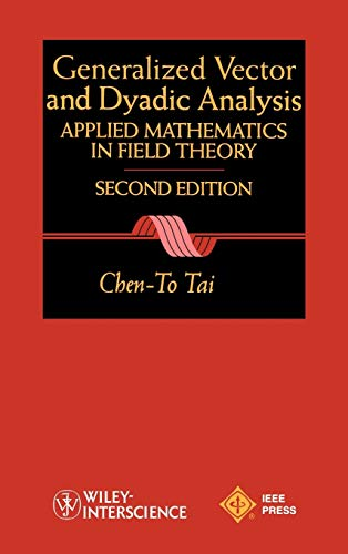 General Vector and Dyadic Analysis: Applied Mathematics in Field Theory (0780334132) by Chen-To Tai