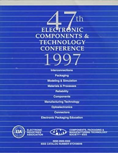 9780780338579: 1997 Proceedings 47th Electronic Components and Technologies Conference (ECTC 47th Conf)