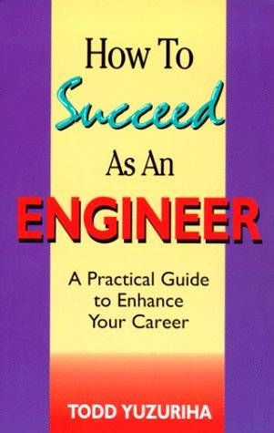 9780780347359: How to Succeed As an Engineer: A Practical Guide to Enhance Your Career