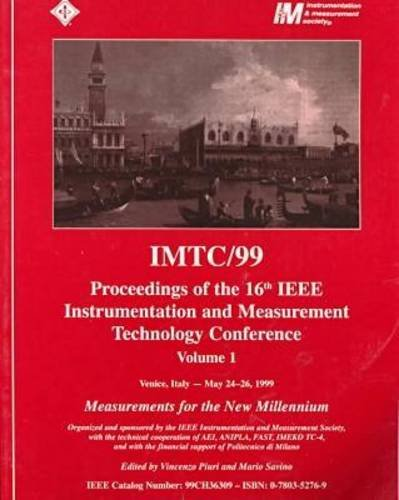9780780352766: Imtc/99: Proceedings of the 16th IEEE Instrumentation and Measurement Technology Conference : Measurements for the New Millennium : Venice, Italy-May 24-26, 19