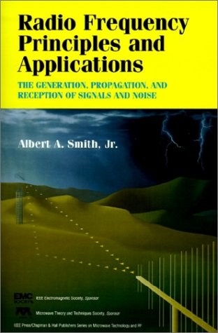 9780780369009: Radio Frequency Principles and Applications: The Generation, Propagation, and Reception of Signals and Noise (Chapman & Hall Microwave Technology and Techniques)