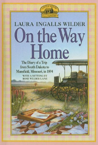 9780780708976: On the Way Home: The Diary of a Trip from South Dakota to Mansfield, Missouri, in 1894 (Little House (Original Series Prebound))