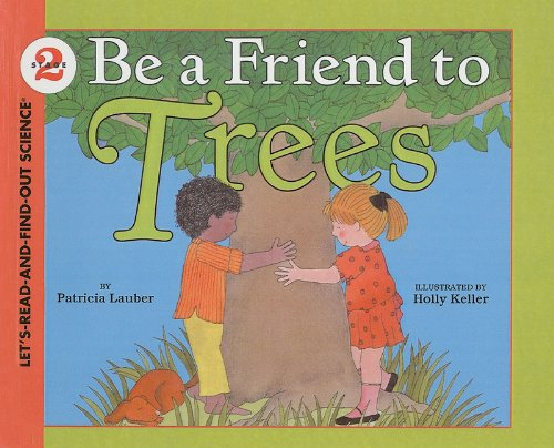 9780780737495: Be a Friend to Trees (Let's-Read-And-Find-Out Science: Stage 2 (Pb))