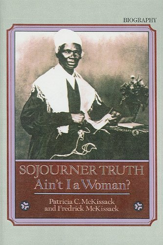 Sojourner Truth: Ain't I a Woman? (9780780738393) by Patricia C McKissack; Fredrick McKissack Jr