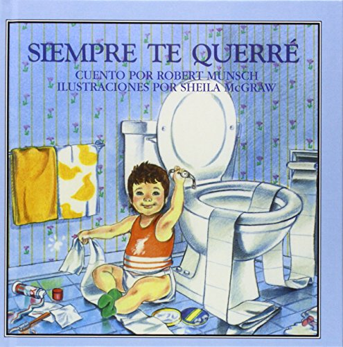 Siempre te querre (Spanish and Spanish Edition) (0780745078) by Robert Munsch